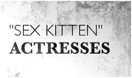 Sex Kitten Actresses