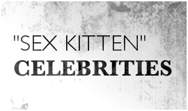 Sex Kitten Celebrities
