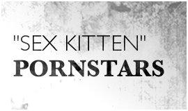 Sex Kitten Pornstars