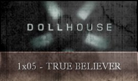 Dollhouse - 1x05 - True Believer