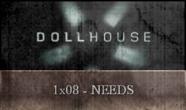 Dollhouse - 1x08 - Needs