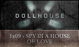 Dollhouse - 1x09 - Spy In A House Of Love