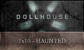 Dollhouse - 1x10 - Haunted
