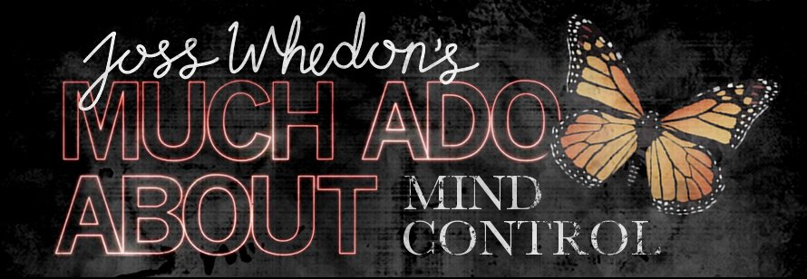 Joss Whedon's Much Ado About Mind Control