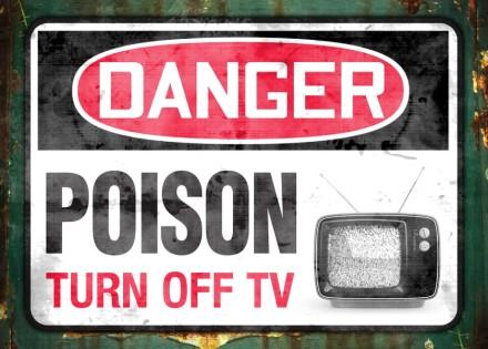 Danger - Poison - Turn Off TV
