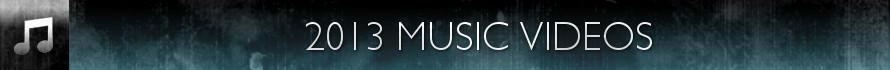 2013 Music Videos