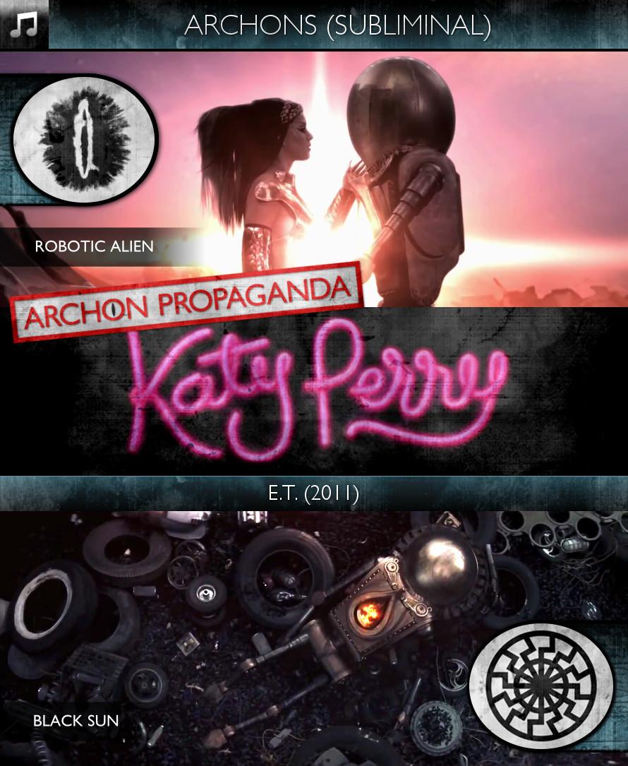 Katy Perry - E.T. (2011) - Archons - Robotic Alien - Subliminal
