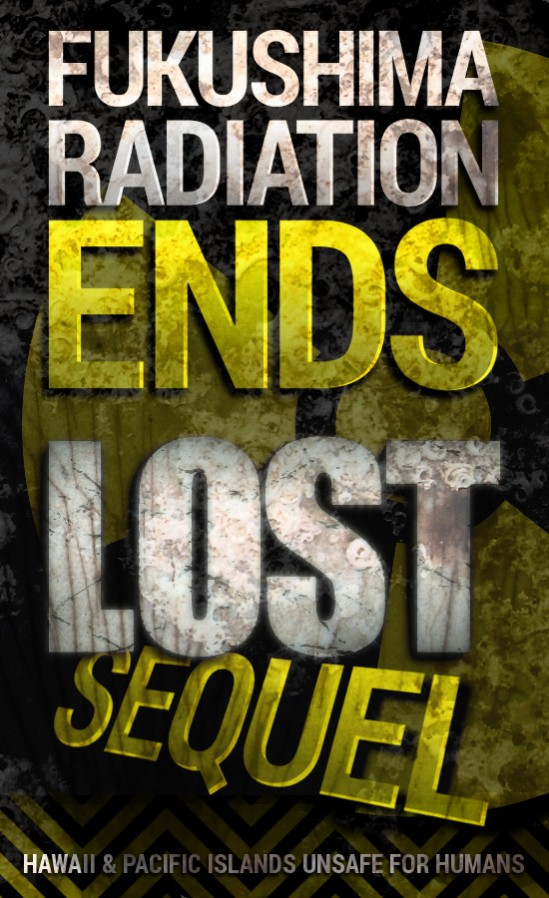 Fukushima Radiation Ends LOST Sequel