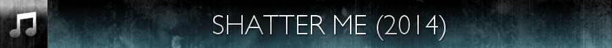 Shatter Me (2014)
