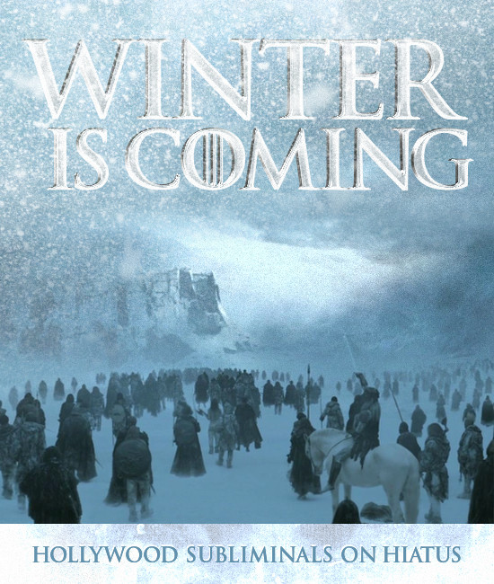 Winter Is Coming - Hollywood Subliminals on Hiatus